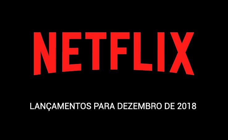 a720270795f Confira os lançamentos da Netflix para dezembro de 2018 - Positivo do seu  jeito