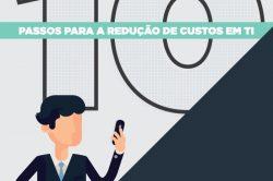 [INFOGRÁFICO] 10 passos para redução de custos em TI