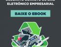 descarte correto de lixo eletrônico empresarial