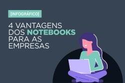 [Infográfico] 4 vantagens dos notebooks para as empresas