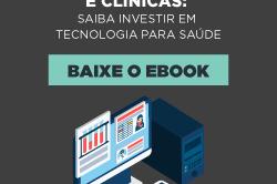 [E-book] Informática para hospitais e clínicas: saiba investir em tecnologia para saúde