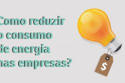 Como reduzir o consumo de energia nas empresas?